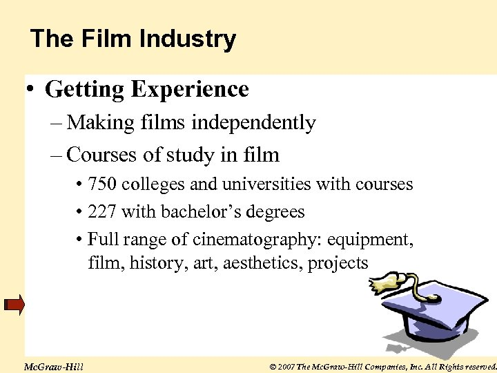 The Film Industry • Getting Experience – Making films independently – Courses of study