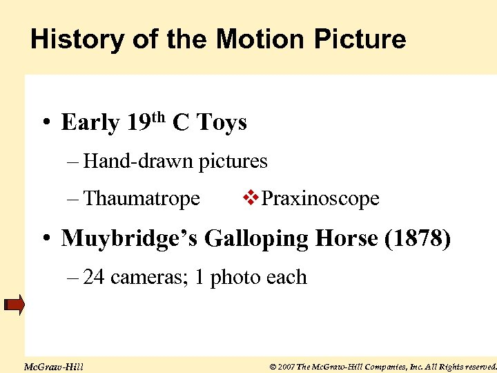History of the Motion Picture • Early 19 th C Toys – Hand-drawn pictures