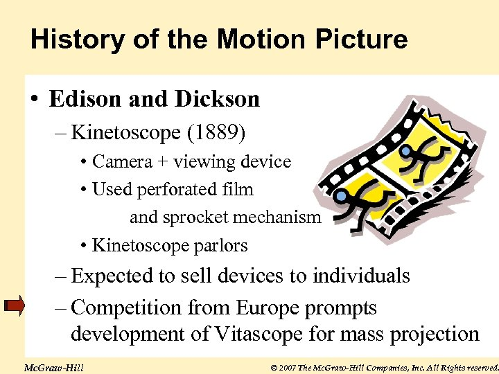 History of the Motion Picture • Edison and Dickson – Kinetoscope (1889) • Camera