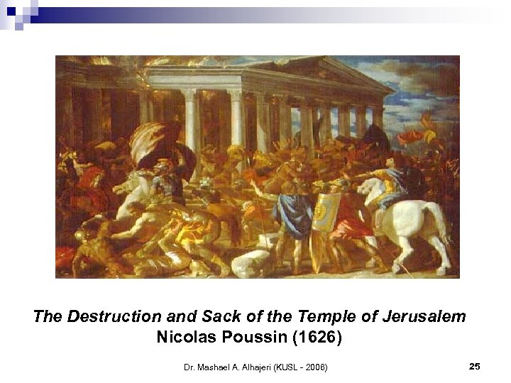 The Destruction and Sack of the Temple of Jerusalem Nicolas Poussin (1626) Dr. Mashael