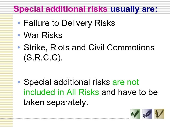 Special additional risks usually are: • Failure to Delivery Risks • War Risks •