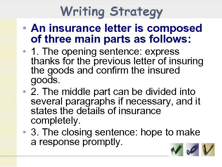 Writing Strategy • An insurance letter is composed of three main parts as follows: