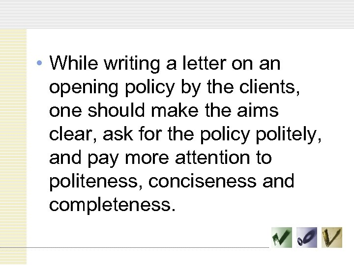 • While writing a letter on an opening policy by the clients, one