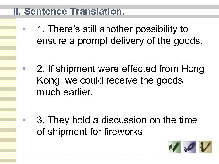 II. Sentence Translation. • 1. There's still another possibility to ensure a prompt delivery
