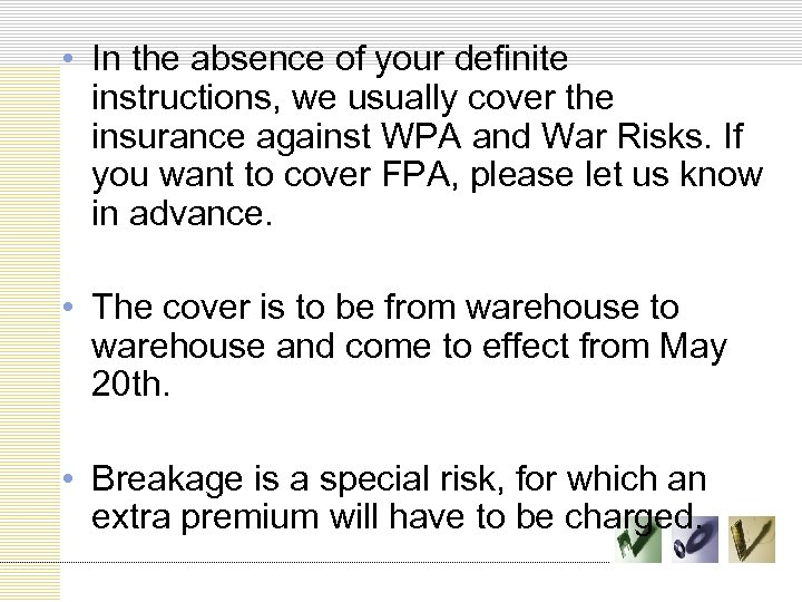 • In the absence of your definite instructions, we usually cover the insurance