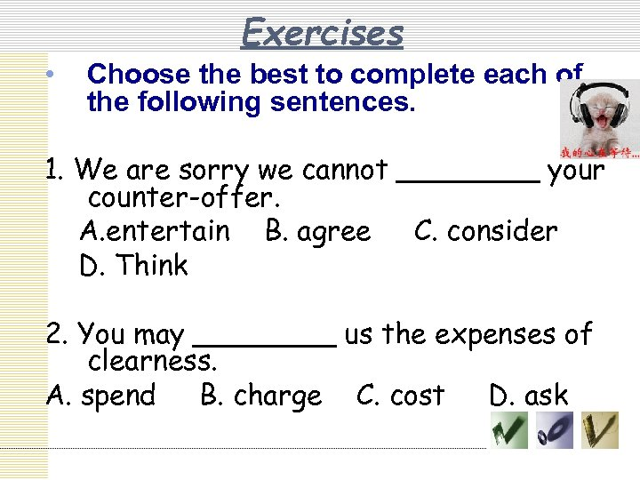 Exercises • Choose the best to complete each of the following sentences. 1. We
