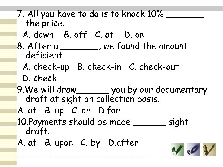 7. All you have to do is to knock 10% _______ the price. A.