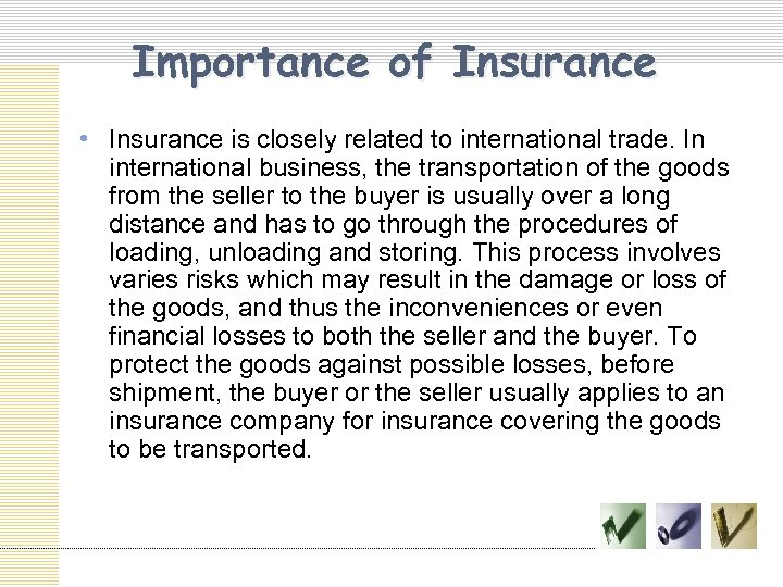 Importance of Insurance • Insurance is closely related to international trade. In international business,