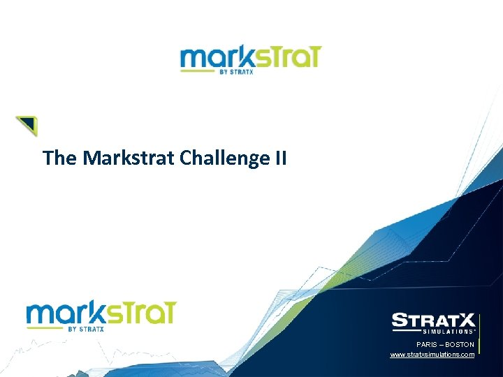 The Markstrat Challenge II PARIS – BOSTON www. stratxsimulations. com