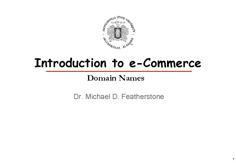 Introduction to e-Commerce Domain Names Dr. Michael D. Featherstone 1
