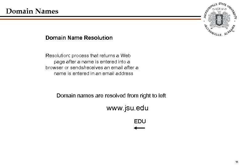Domain Names Domain Name Resolution: process that returns a Web page after a name