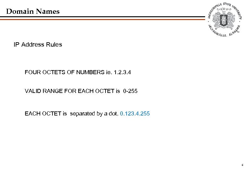 Domain Names IP Address Rules FOUR OCTETS OF NUMBERS ie. 1. 2. 3. 4