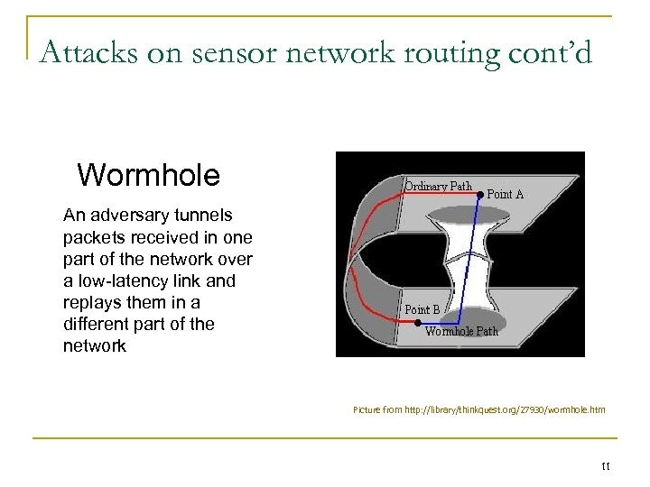 Attacks on sensor network routing cont'd Wormhole An adversary tunnels packets received in one