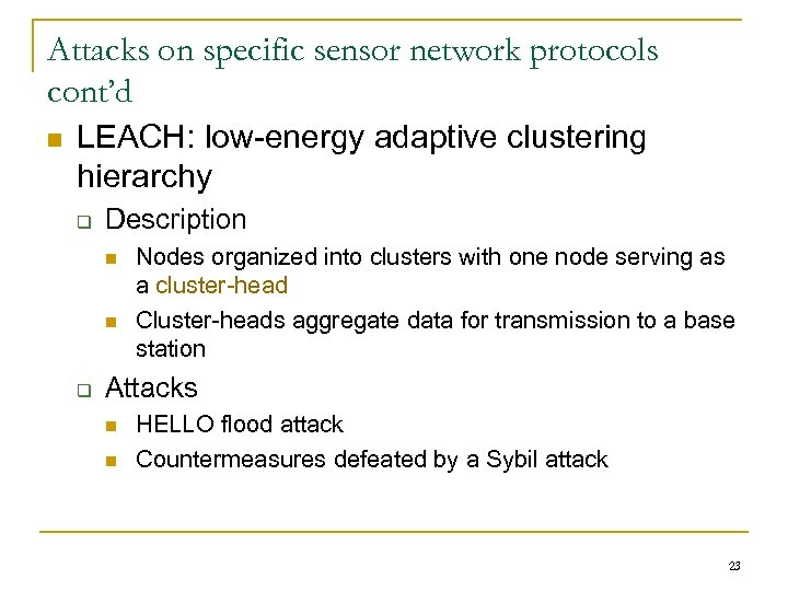 Attacks on specific sensor network protocols cont'd n LEACH: low-energy adaptive clustering hierarchy q
