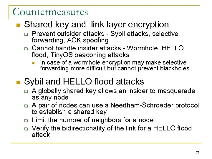 Countermeasures n Shared key and link layer encryption q q Prevent outsider attacks -