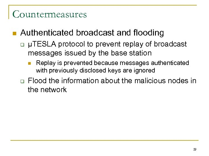 Countermeasures n Authenticated broadcast and flooding q μTESLA protocol to prevent replay of broadcast