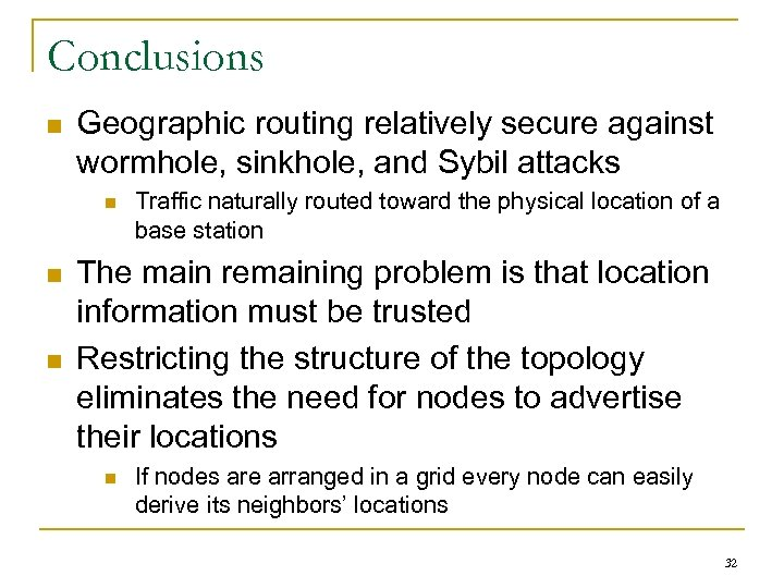 Conclusions n Geographic routing relatively secure against wormhole, sinkhole, and Sybil attacks n n