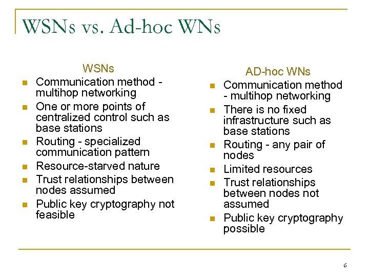 WSNs vs. Ad-hoc WNs n n n WSNs Communication method - multihop networking One