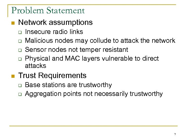 Problem Statement n Network assumptions q q n Insecure radio links Malicious nodes may