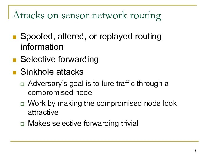 Attacks on sensor network routing n n n Spoofed, altered, or replayed routing information