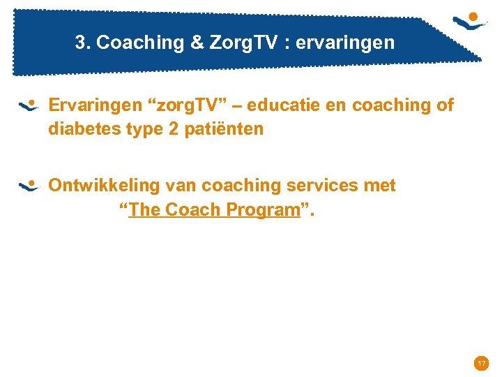 """3. Coaching & Zorg. TV : ervaringen Ervaringen """"zorg. TV"""" – educatie en coaching"""