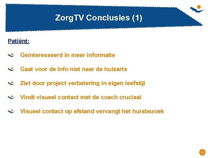 Zorg. TV Conclusies (1) Patiënt: Geïnteresseerd in meer informatie Gaat voor de info niet
