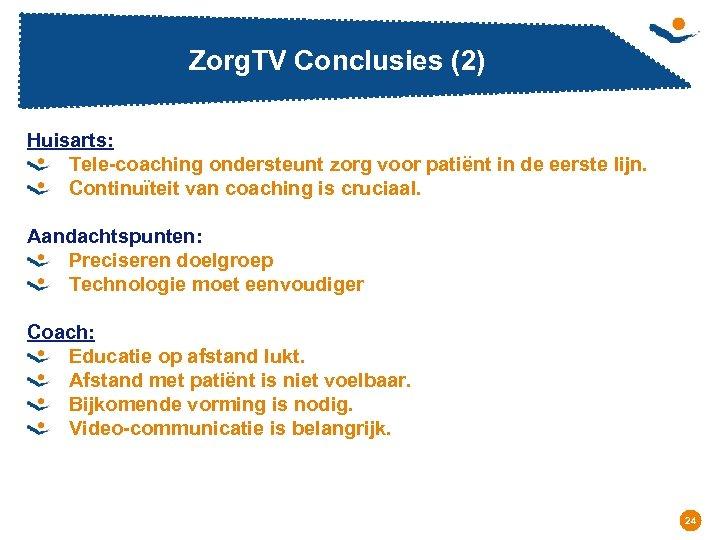 Zorg. TV Conclusies (2) Huisarts: Tele-coaching ondersteunt zorg voor patiënt in de eerste lijn.