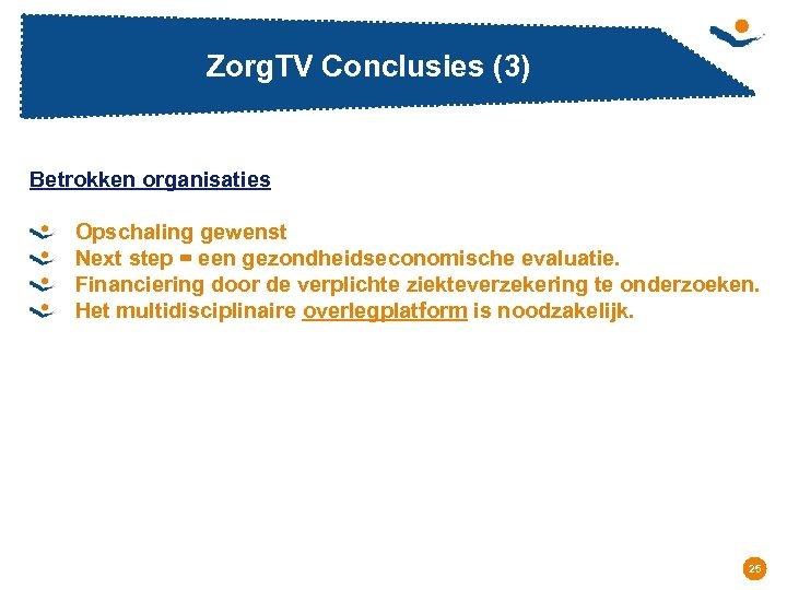 Zorg. TV Conclusies (3) Betrokken organisaties Opschaling gewenst Next step = een gezondheidseconomische evaluatie.