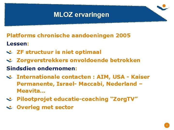 MLOZ ervaringen Platforms chronische aandoeningen 2005 Lessen: ZF structuur is niet optimaal Zorgverstrekkers onvoldoende