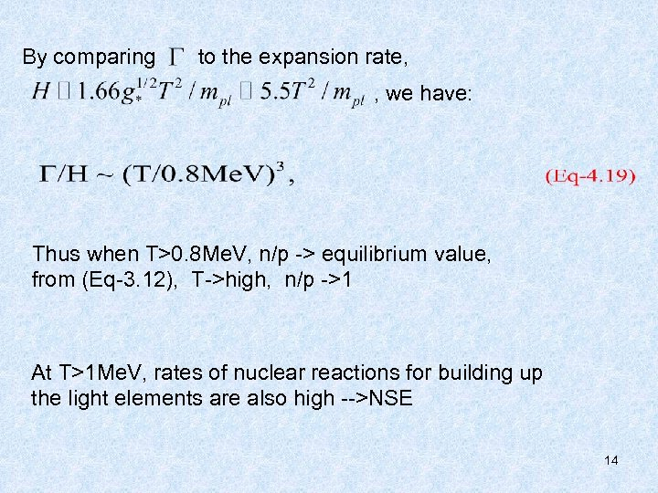 By comparing to the expansion rate, , we have: Thus when T>0. 8 Me.