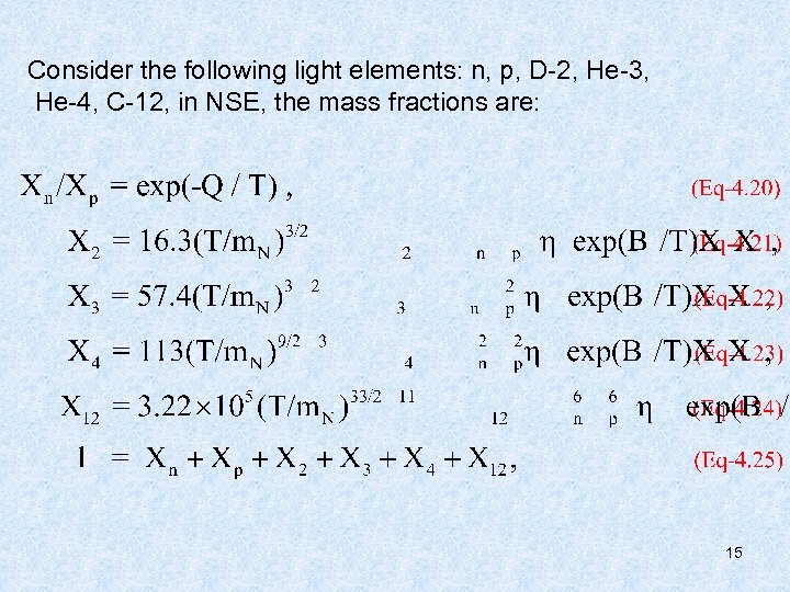 Consider the following light elements: n, p, D-2, He-3, He-4, C-12, in NSE, the