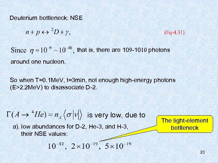 Deuterium bottleneck: NSE that is, there are 109 -1010 photons around one nucleon. So