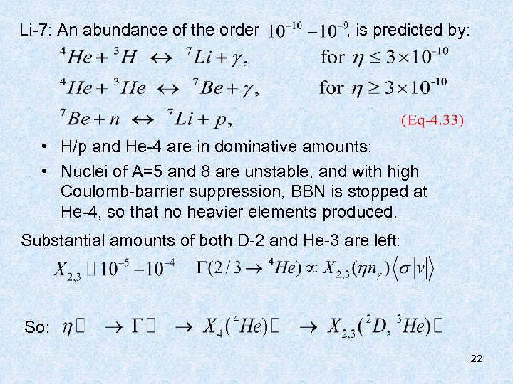Li-7: An abundance of the order , is predicted by: • H/p and He-4