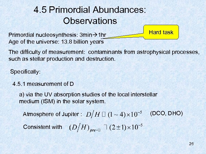 4. 5 Primordial Abundances: Observations Primordial nucleosynthesis: 3 min 1 hr Age of the