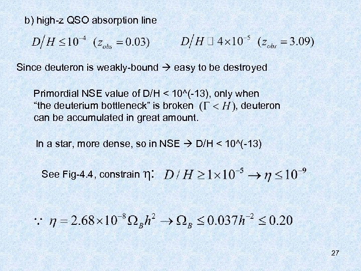 b) high-z QSO absorption line Since deuteron is weakly-bound easy to be destroyed Primordial
