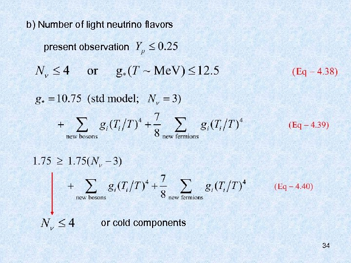 b) Number of light neutrino flavors present observation or cold components 34