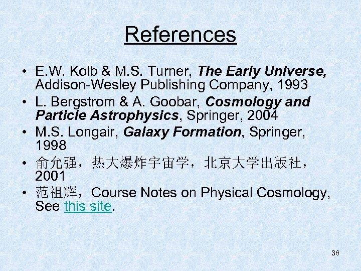 References • E. W. Kolb & M. S. Turner, The Early Universe, Addison-Wesley Publishing