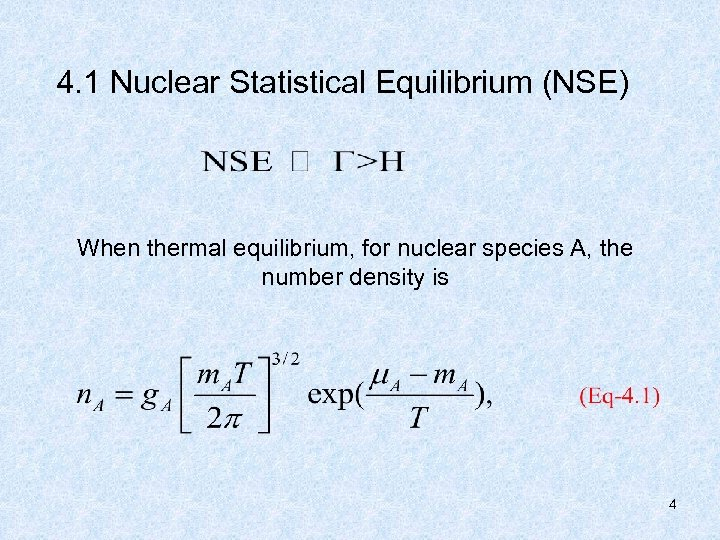4. 1 Nuclear Statistical Equilibrium (NSE) When thermal equilibrium, for nuclear species A, the