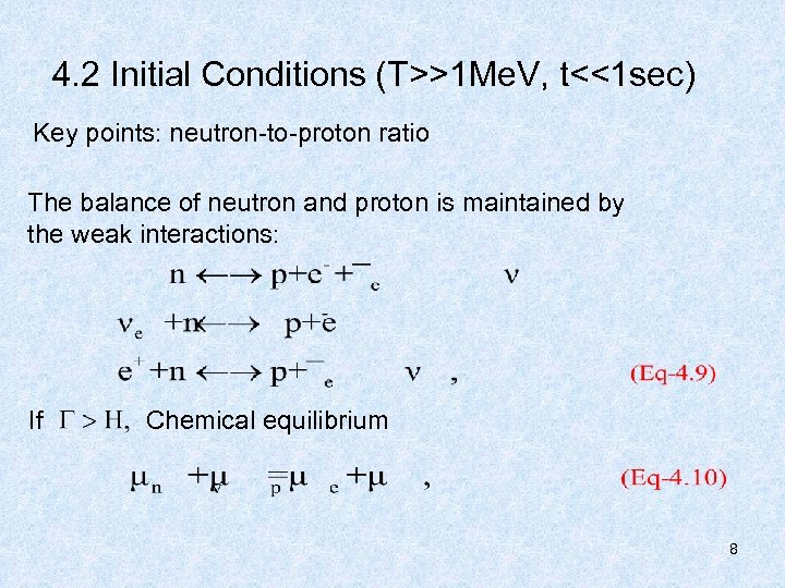 4. 2 Initial Conditions (T>>1 Me. V, t<<1 sec) Key points: neutron-to-proton ratio The