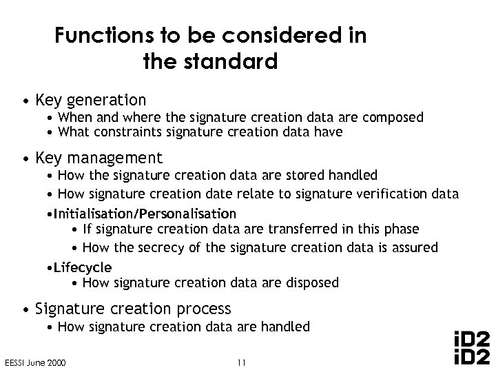 Functions to be considered in the standard • Key generation • When and where