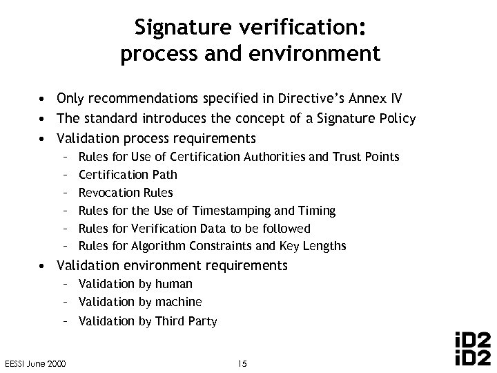 Signature verification: process and environment • Only recommendations specified in Directive's Annex IV •