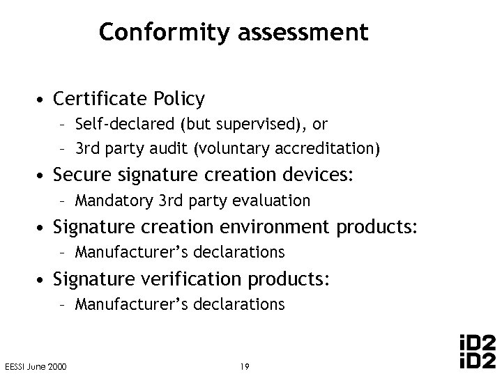 Conformity assessment • Certificate Policy – Self-declared (but supervised), or – 3 rd party