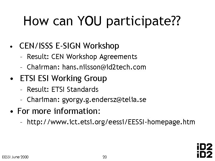 How can YOU participate? ? • CEN/ISSS E-SIGN Workshop – Result: CEN Workshop Agreements