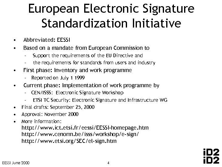 European Electronic Signature Standardization Initiative • • Abbreviated: EESSI Based on a mandate from