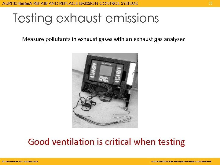 AURT 3046666 A REPAIR AND REPLACE EMISSION CONTROL SYSTEMS 25 Testing exhaust emissions Measure