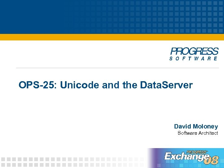 OPS-25: Unicode and the Data. Server David Moloney Software Architect