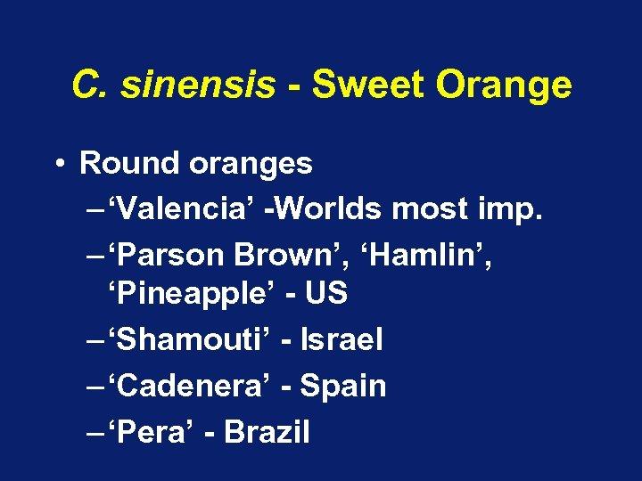 C. sinensis - Sweet Orange • Round oranges – 'Valencia' -Worlds most imp. –