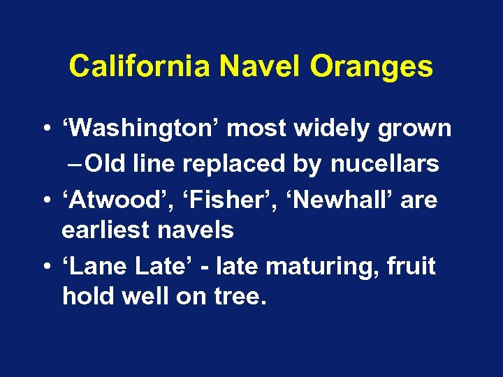California Navel Oranges • 'Washington' most widely grown – Old line replaced by nucellars