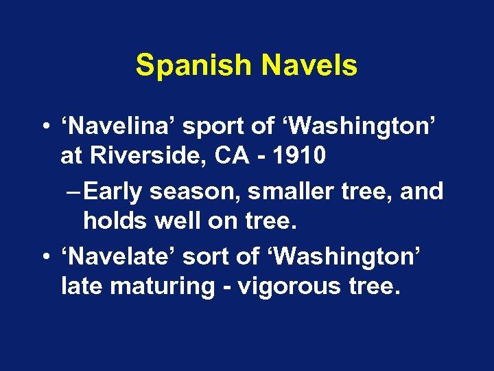 Spanish Navels • 'Navelina' sport of 'Washington' at Riverside, CA - 1910 – Early