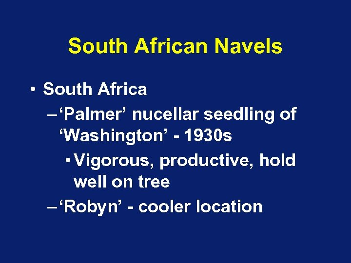South African Navels • South Africa – 'Palmer' nucellar seedling of 'Washington' - 1930